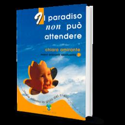 Il paradiso non può attendere - Chiara Amirante