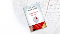 La Guarigione del Cuore. Bestseller 2019 - Chiara Amirante